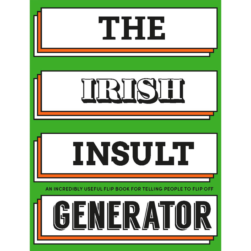 cover of book. green background with four white rectangular text boxes- going vertically down the page, highlighted with orange surrounding. each of the four boxes has one of the following words in a different black font- the/ irish/ insult/ generator