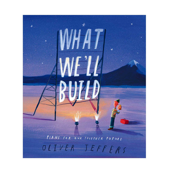 cover of book. illustration of a purple night sky in a snowy setting. a man has a child on his back and they are looking up at a large neon sign that reads 'what we'll build'- the title of the book