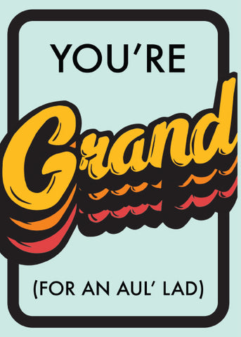 You're Grand for an Aul Lad