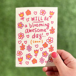 It will be a blooming awesome day! (soon)