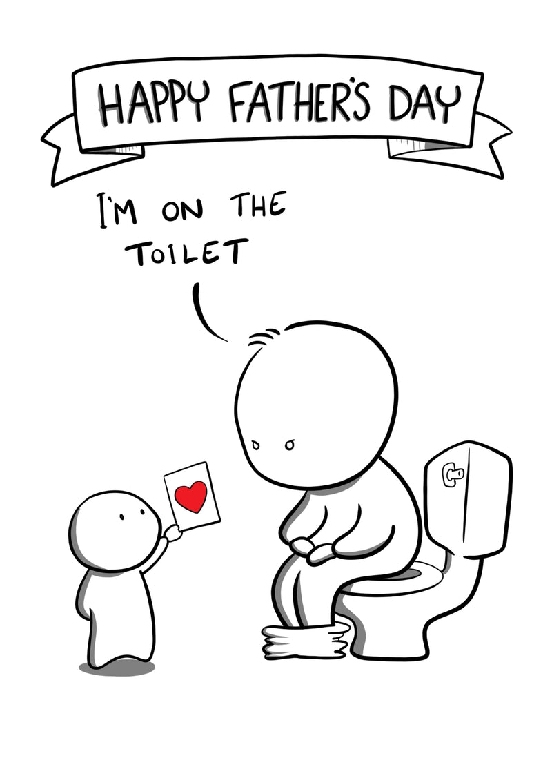 Happy Father's Day - I'm On the Toilet!