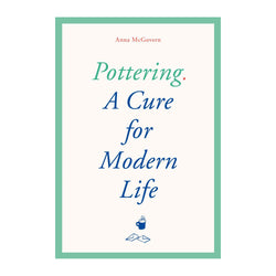 Pottering: A Cure for Modern Life