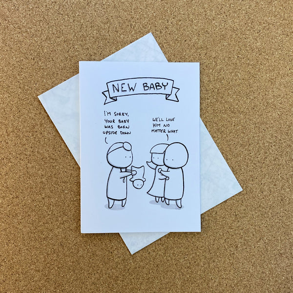 baby born upside down - parents promise still to love them - a card by rob stears