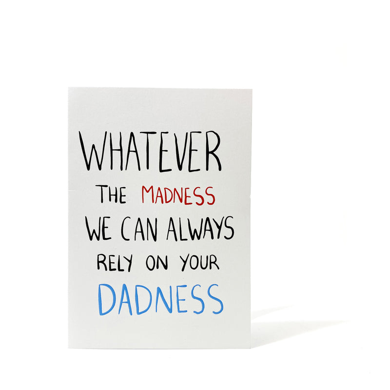 Whatever the Madness, We can Always Rely on your Dadness