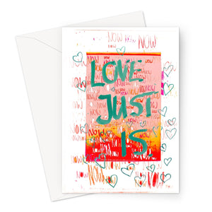 Love Just Is Now // Greeting Card