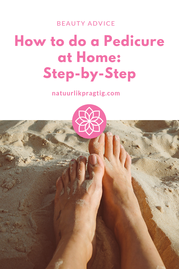 How to do a pedicure at home - step-by-step - Natuurlik Pragtig