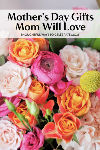 """A bouquet of peonies and roses with the text """"Mother's Day Gifts Mom Will Love - Thoughtful Ways to Celebrate Mom"""""""