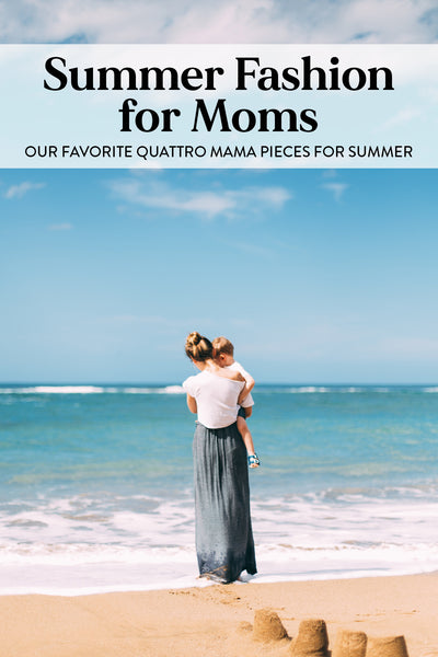 Graphic for summer fashion for moms shows a woman in a long skirt and tee shirt holding a small child standing on a beach at the edge of the water