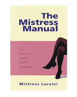 The Misteres Manual: The Good Girl's Guide to Female Dominance by Mistress Lorelai Powers
