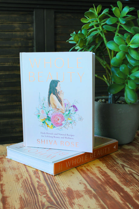 Whole Beauty Book by Shiva Rose - A complete guide to revitalizing your life