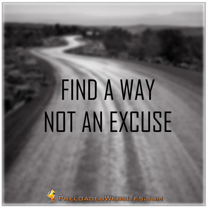 Find a way not an excuse quote