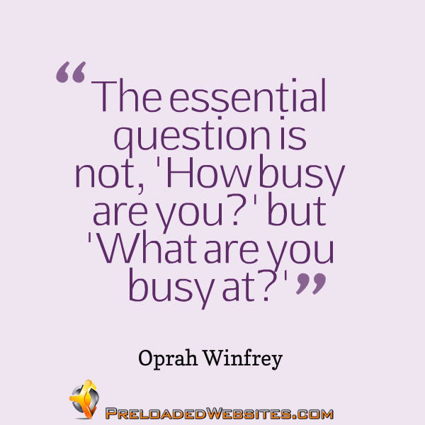 What are you busy at Oprah Winfrey