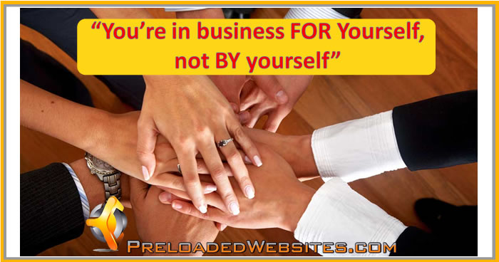 You're in business FOR yourself not BY yourself