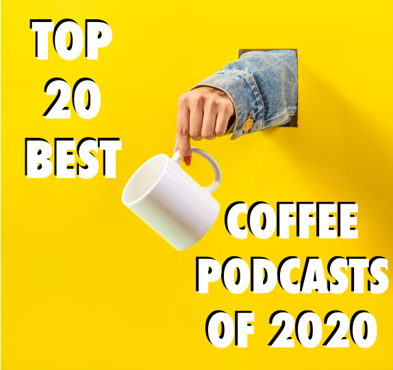 The Top 20 Best Coffee Podcasts of 2020