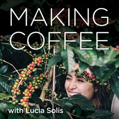Making Coffee With Lucia Solis Podcast
