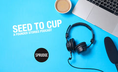 Seed To Cup Podcast