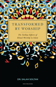 Transformed By Worship: The Tarbiya Effects of Ritual Worship in Islam