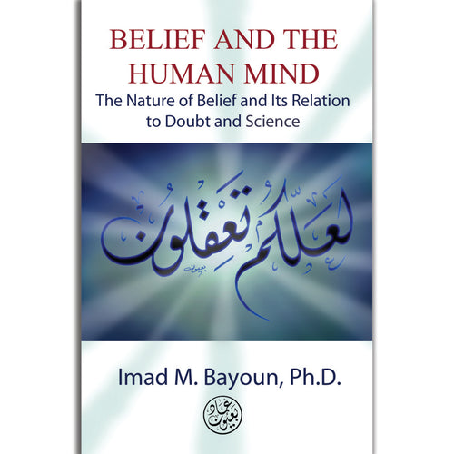 Belief and the Human Mind by Dr. Imad Bayoun