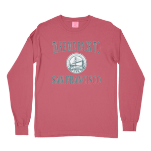 Take Me Back to SF Comfort Colors Long Sleeve
