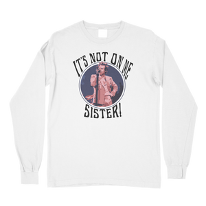 It's Not On Me, Sister! Comfort Colors Long Sleeve T-Shirt