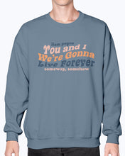 Load image into Gallery viewer, We're Gonna Live Forever Sweatshirt