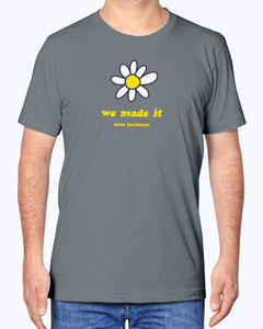 We Made It T-Shirt