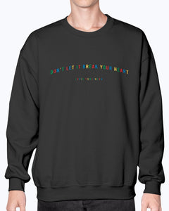 Primary Colors Don't Let It Break Your Heart Sweatshirt