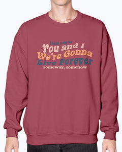 We're Gonna Live Forever Sweatshirt