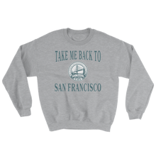 Load image into Gallery viewer, Take Me Back to SF Sweatshirt