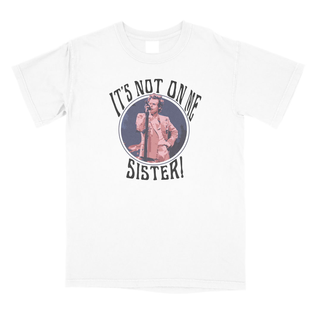 It's Not On Me, Sister! Comfort Colors T-Shirt