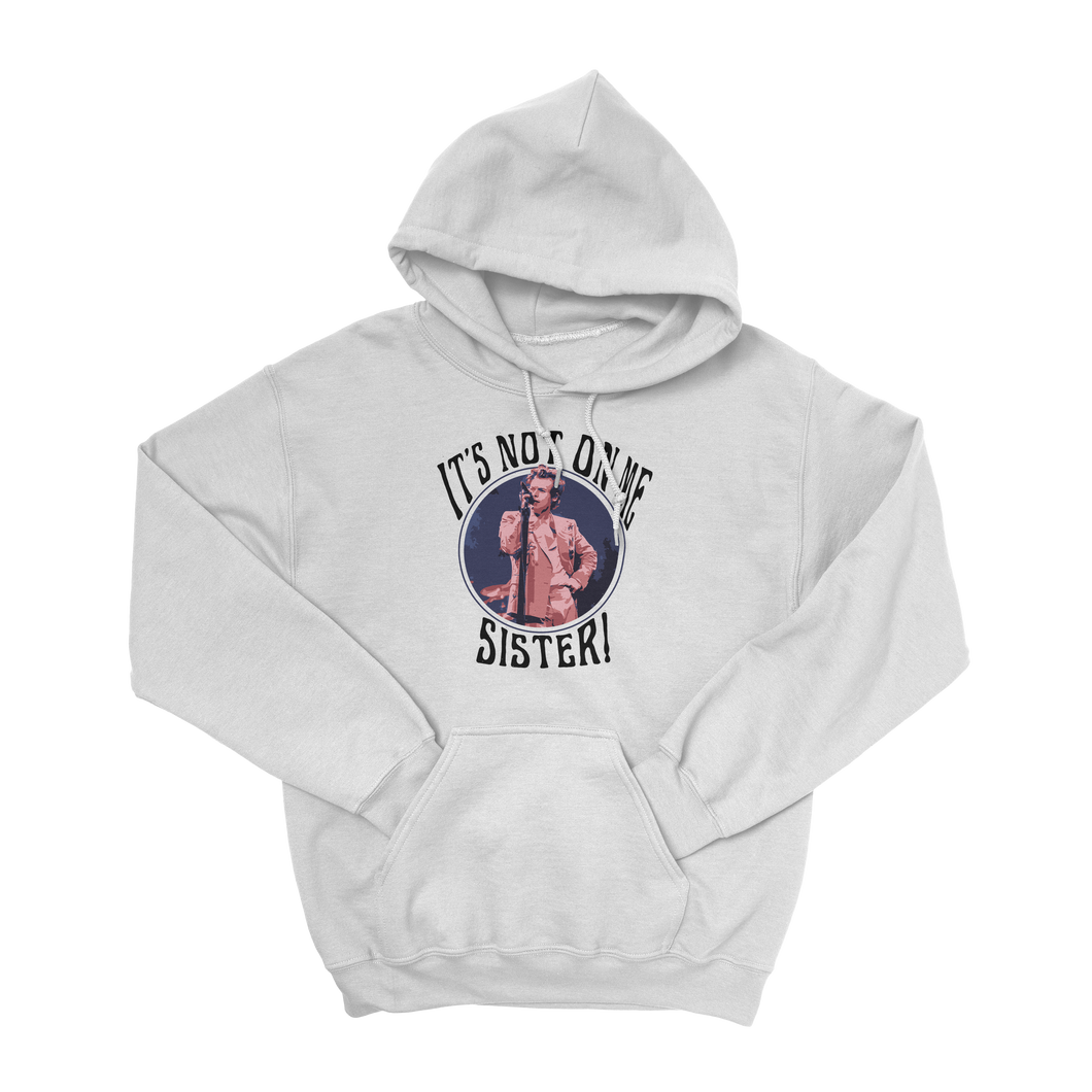 It's Not On Me, Sister! Hoodie