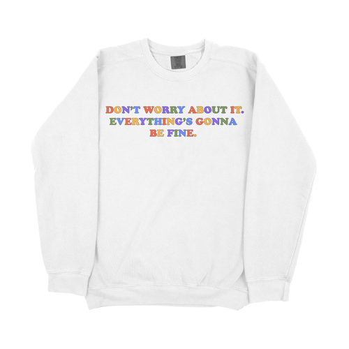 Don't Worry About It Comfort Colors Sweatshirt