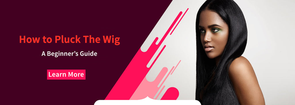 A Beginner's Guide On How To Pluck A Human Hair Wig