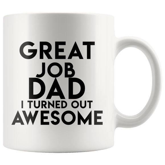 Great Job Dad I Turned Out Awsome - Mug