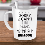 Sorry I Cant I Have Plans With My Bulldog