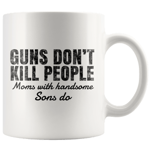 Guns don't kill people moms with handsome sons do - Mug
