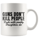 Guns don't kill people dads with pretty daughter do - Mug