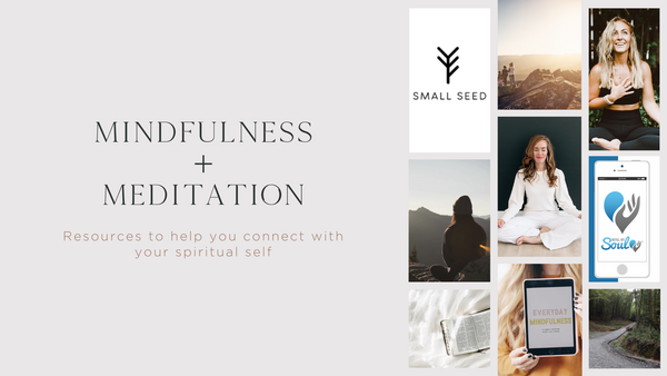 Mindfulness + Meditation : Resources to help you connect with your spiritual self