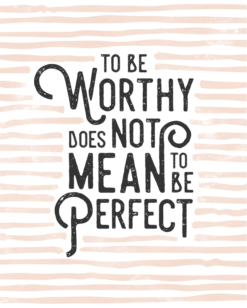"""To be worthy does not mean to be perfect"" - Free Download"