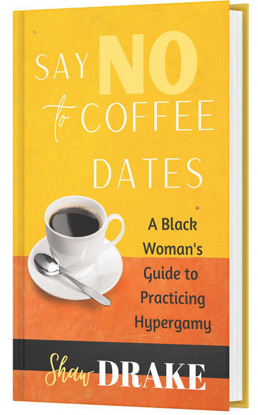 Say No To Coffee Dates: A Black Woman's Guide to Practicing Hypergamy