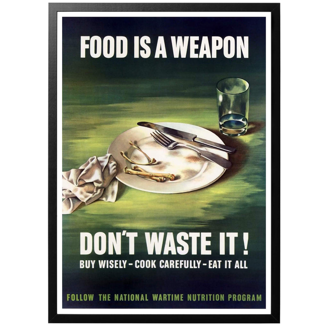 Food is a weapon - Don't waste it! Poster - World War Era