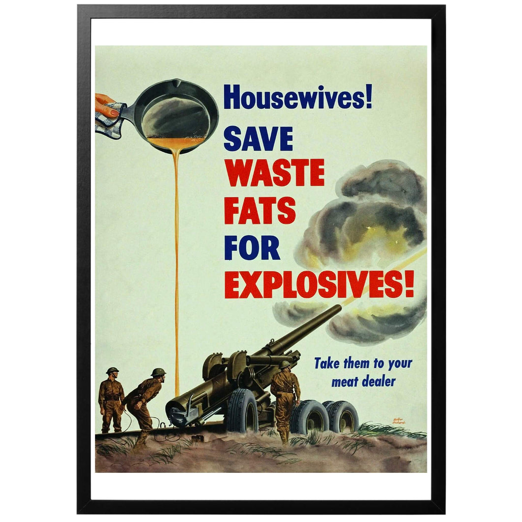 Housewives - Save Waste Fats for Explosives Poster - World War Era