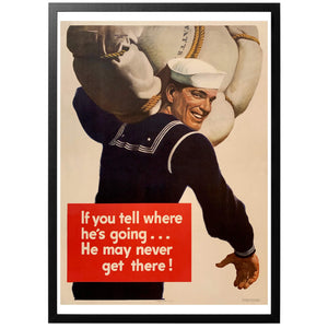 If you tell where he's going he may never get there Poster - World War Era