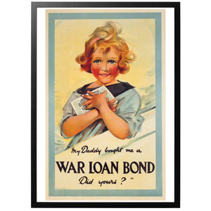 My daddy bought me a War Loan Bond, did yours? Poster - World War Era