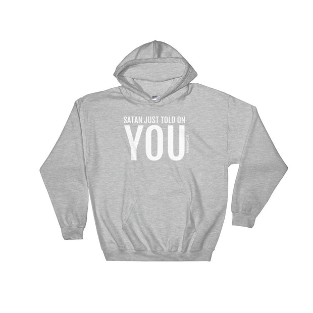 Satan Just Told On You Hooded Sweatshirt (Unisex)