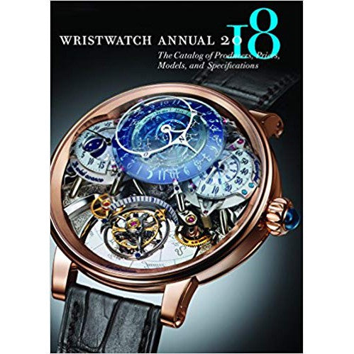 Wristwatch Annual 2018: The Catalog of Producers, Prices, Models & Specifictions