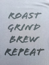 Load image into Gallery viewer, ROAST GRIND BREW REPEAT T-SHIRT (USA MADE)