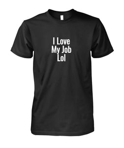 I love my job lol t-shirt