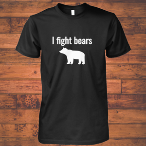 I fight bears tshirt