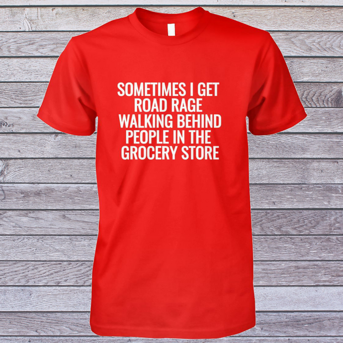 Funny t-short - Grocery store road rage t-shirt